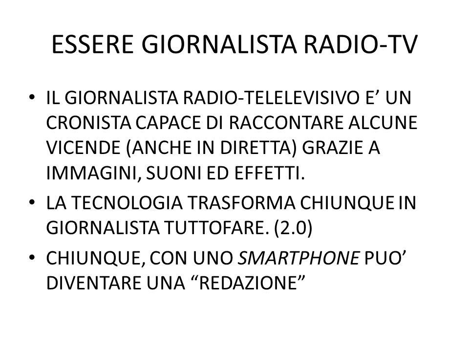 ESSERE GIORNALISTA RADIO-TV IL GIORNALISTA RADIO-TELELEVISIVO E UN CRONISTA CAPACE DI RACCONTARE ALCUNE VICENDE (ANCHE IN DIRETTA) GRAZIE A IMMAGINI, SUONI ED EFFETTI.