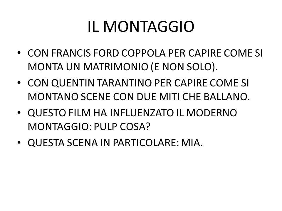 IL MONTAGGIO CON FRANCIS FORD COPPOLA PER CAPIRE COME SI MONTA UN MATRIMONIO (E NON SOLO). CON QUENTIN TARANTINO PER CAPIRE COME SI MONTANO SCENE CON