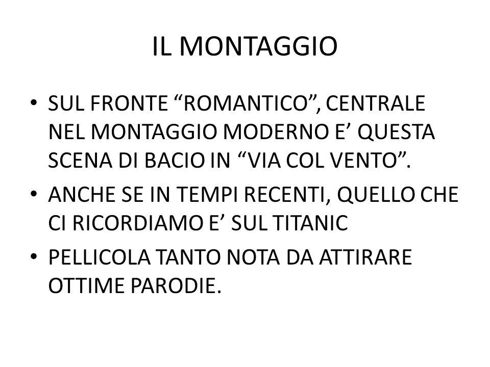 IL MONTAGGIO SUL FRONTE ROMANTICO, CENTRALE NEL MONTAGGIO MODERNO E QUESTA SCENA DI BACIO IN VIA COL VENTO. ANCHE SE IN TEMPI RECENTI, QUELLO CHE CI R