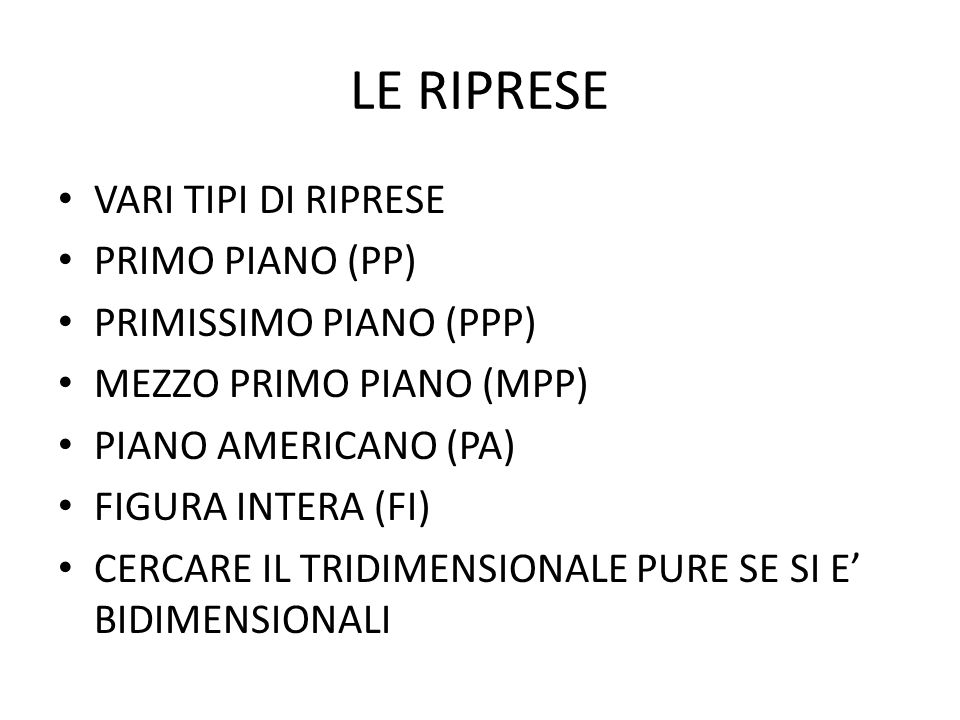 LE RIPRESE VARI TIPI DI RIPRESE PRIMO PIANO (PP) PRIMISSIMO PIANO (PPP) MEZZO PRIMO PIANO (MPP) PIANO AMERICANO (PA) FIGURA INTERA (FI) CERCARE IL TRI