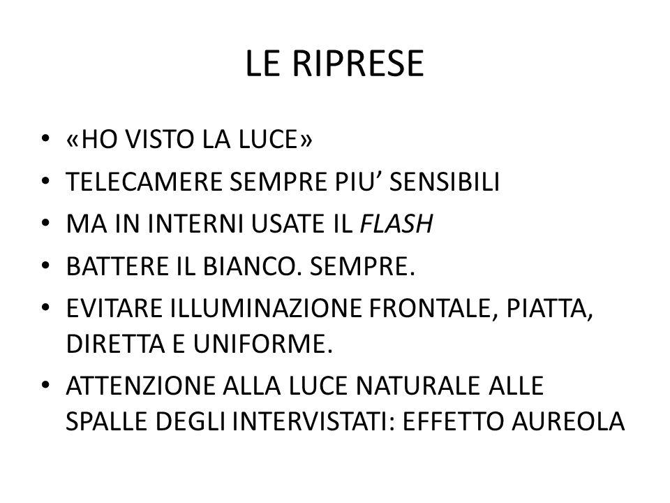 LE RIPRESE «HO VISTO LA LUCE» TELECAMERE SEMPRE PIU SENSIBILI MA IN INTERNI USATE IL FLASH BATTERE IL BIANCO. SEMPRE. EVITARE ILLUMINAZIONE FRONTALE,