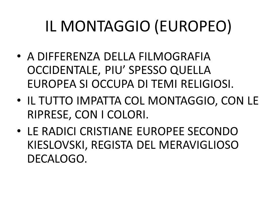 IL MONTAGGIO (EUROPEO) A DIFFERENZA DELLA FILMOGRAFIA OCCIDENTALE, PIU SPESSO QUELLA EUROPEA SI OCCUPA DI TEMI RELIGIOSI.