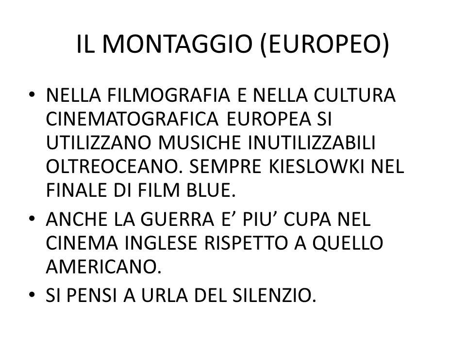 IL MONTAGGIO (EUROPEO) NELLA FILMOGRAFIA E NELLA CULTURA CINEMATOGRAFICA EUROPEA SI UTILIZZANO MUSICHE INUTILIZZABILI OLTREOCEANO.