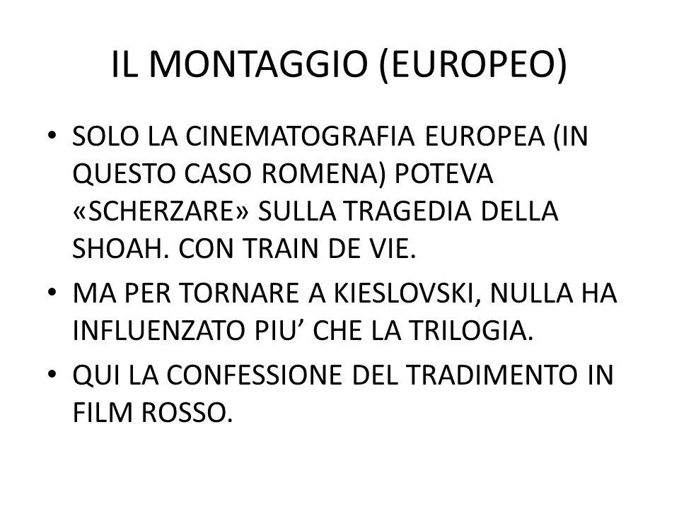 IL MONTAGGIO (EUROPEO) SOLO LA CINEMATOGRAFIA EUROPEA (IN QUESTO CASO ROMENA) POTEVA «SCHERZARE» SULLA TRAGEDIA DELLA SHOAH. CON TRAIN DE VIE. MA PER