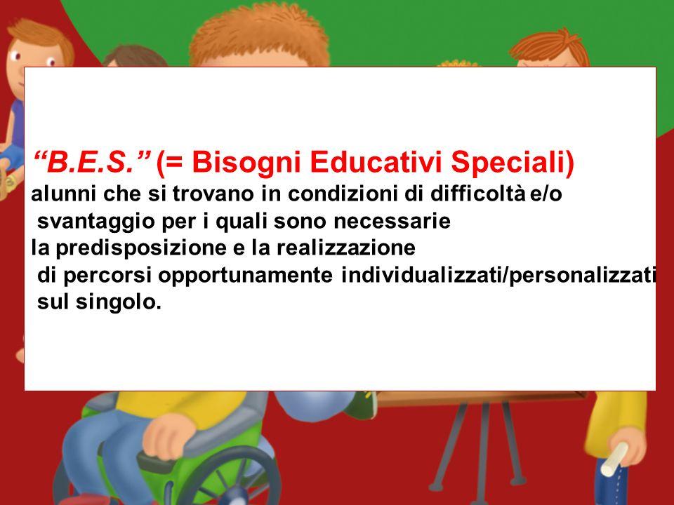B.E.S. (= Bisogni Educativi Speciali) alunni che si trovano in condizioni di difficoltà e/o svantaggio per i quali sono necessarie la predisposizione