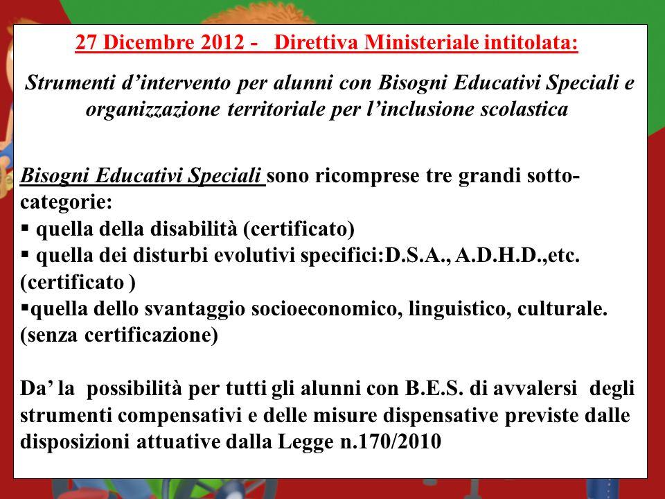 27 Dicembre 2012 - Direttiva Ministeriale intitolata: Strumenti dintervento per alunni con Bisogni Educativi Speciali e organizzazione territoriale pe