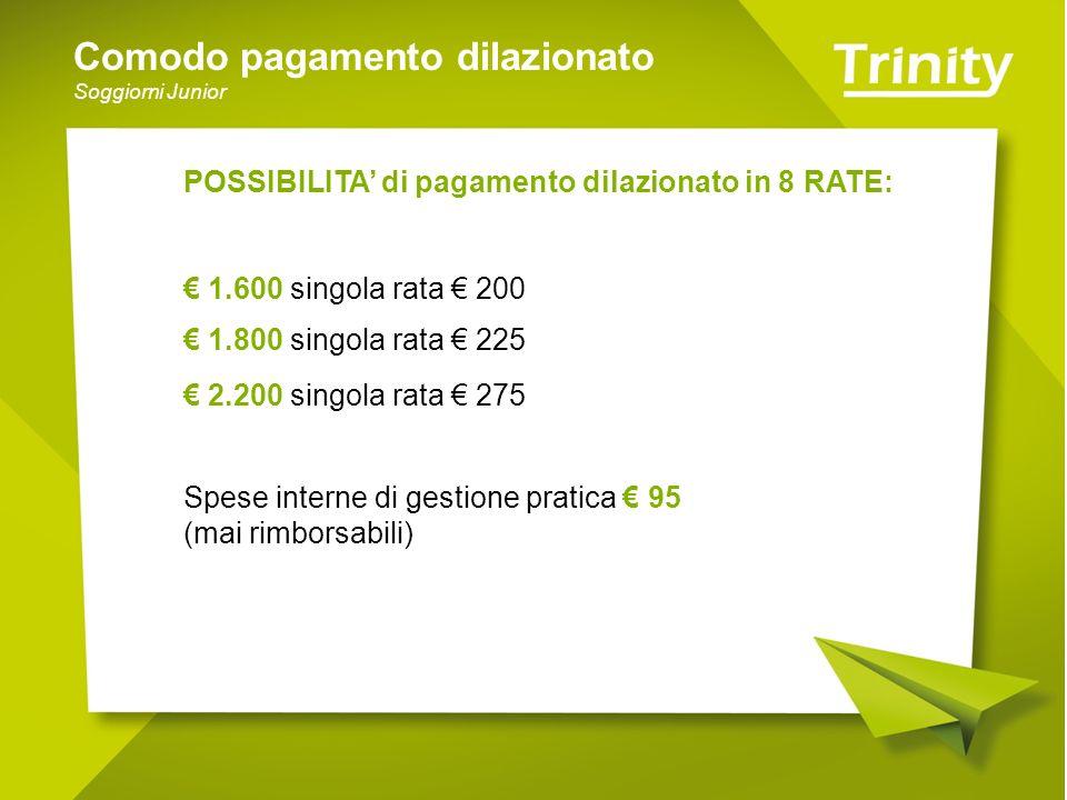 Comodo pagamento dilazionato Soggiorni Junior POSSIBILITA di pagamento dilazionato in 8 RATE: 1.600 singola rata 200 1.800 singola rata 225 2.200 sing