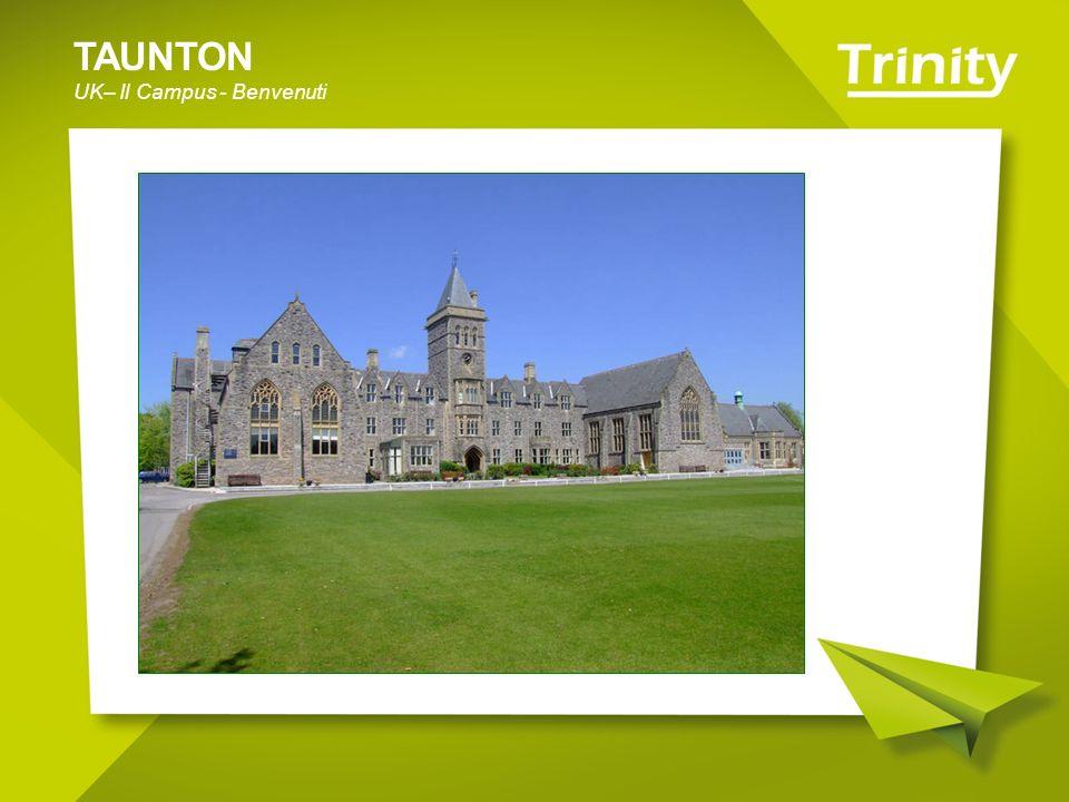 TAUNTON UK– Il Campus - Benvenuti Per raggiungere il centro di Taunton: 15 minuti a piedi