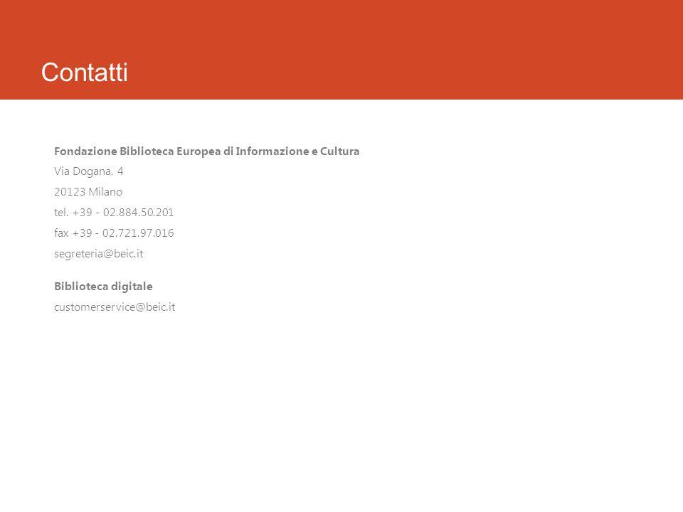 Contatti Fondazione Biblioteca Europea di Informazione e Cultura Via Dogana, 4 20123 Milano tel.