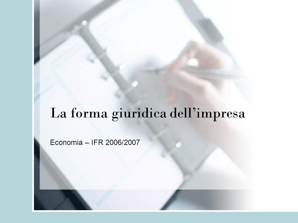 La forma giuridica dellimpresa Economia – IFR 2006/2007