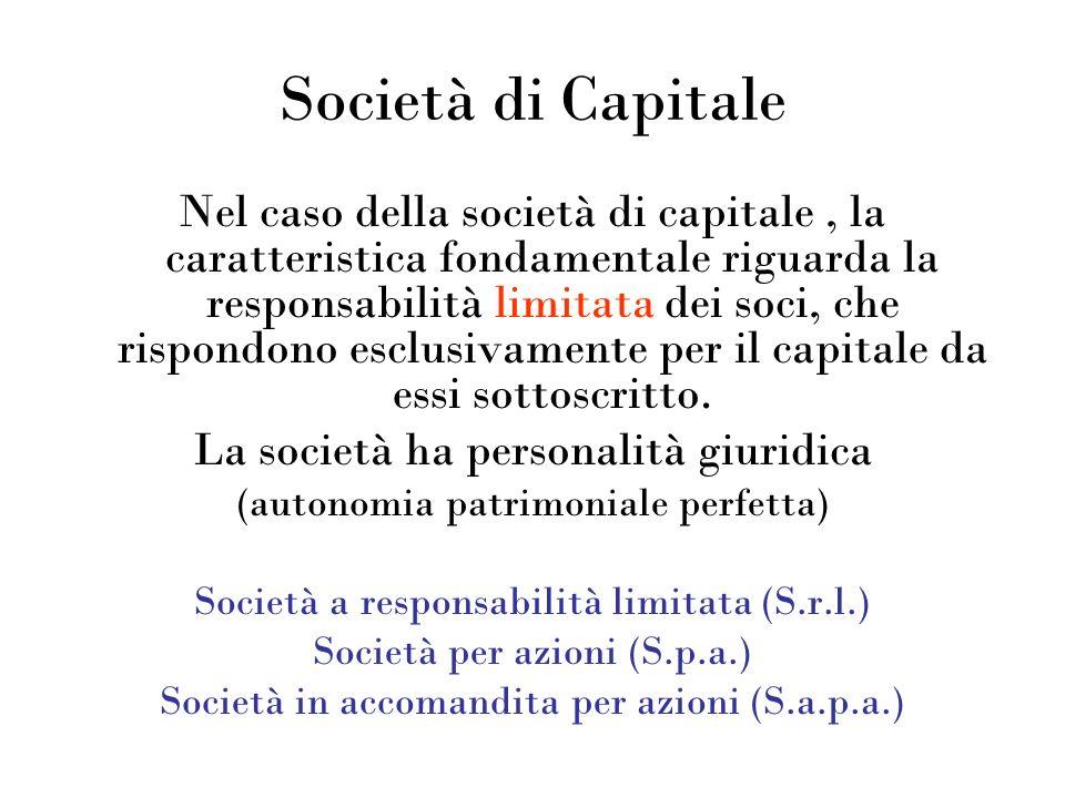 Società di Capitale Nel caso della società di capitale, la caratteristica fondamentale riguarda la responsabilità limitata dei soci, che rispondono es