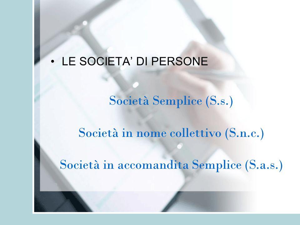 LE SOCIETA DI PERSONE Società Semplice (S.s.) Società in nome collettivo (S.n.c.) Società in accomandita Semplice (S.a.s.)