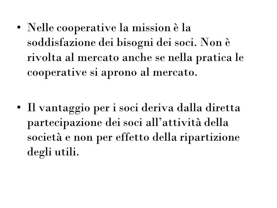 Nelle cooperative la mission è la soddisfazione dei bisogni dei soci. Non è rivolta al mercato anche se nella pratica le cooperative si aprono al merc