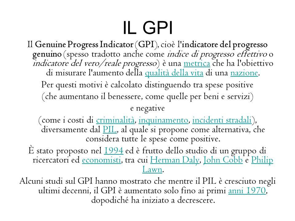 IL GPI Il Genuine Progress Indicator (GPI), cioè l'indicatore del progresso genuino (spesso tradotto anche come indice di progresso effettivo o indica