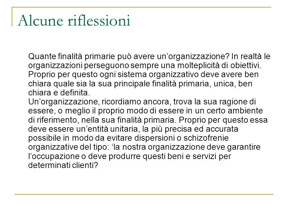 Alcune riflessioni Quante finalità primarie può avere unorganizzazione? In realtà le organizzazioni perseguono sempre una molteplicità di obiettivi. P