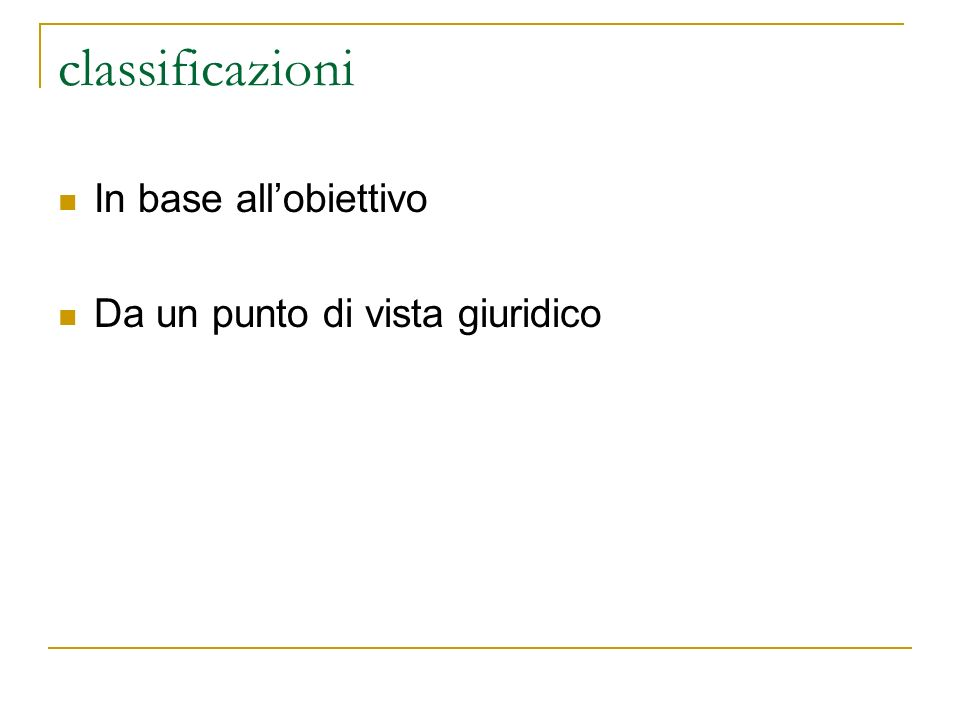 classificazioni In base allobiettivo Da un punto di vista giuridico