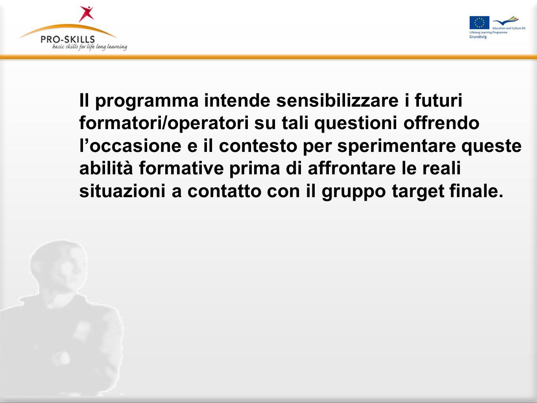 Il programma intende sensibilizzare i futuri formatori/operatori su tali questioni offrendo loccasione e il contesto per sperimentare queste abilità f