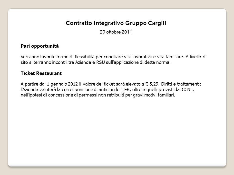 Contratto Integrativo Gruppo Cargill 20 ottobre 2011 Pari opportunità Verranno favorite forme di flessibilità per conciliare vita lavorativa e vita fa