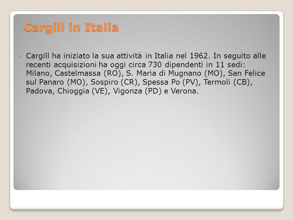 Cargill in Italia Cargill ha iniziato la sua attività in Italia nel 1962. In seguito alle recenti acquisizioni ha oggi circa 730 dipendenti in 11 sedi