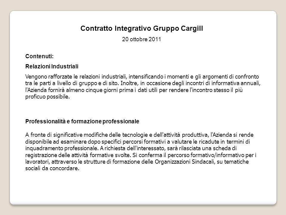 Contratto Integrativo Gruppo Cargill 20 ottobre 2011 Contenuti: Relazioni Industriali Vengono rafforzate le relazioni industriali, intensificando i mo