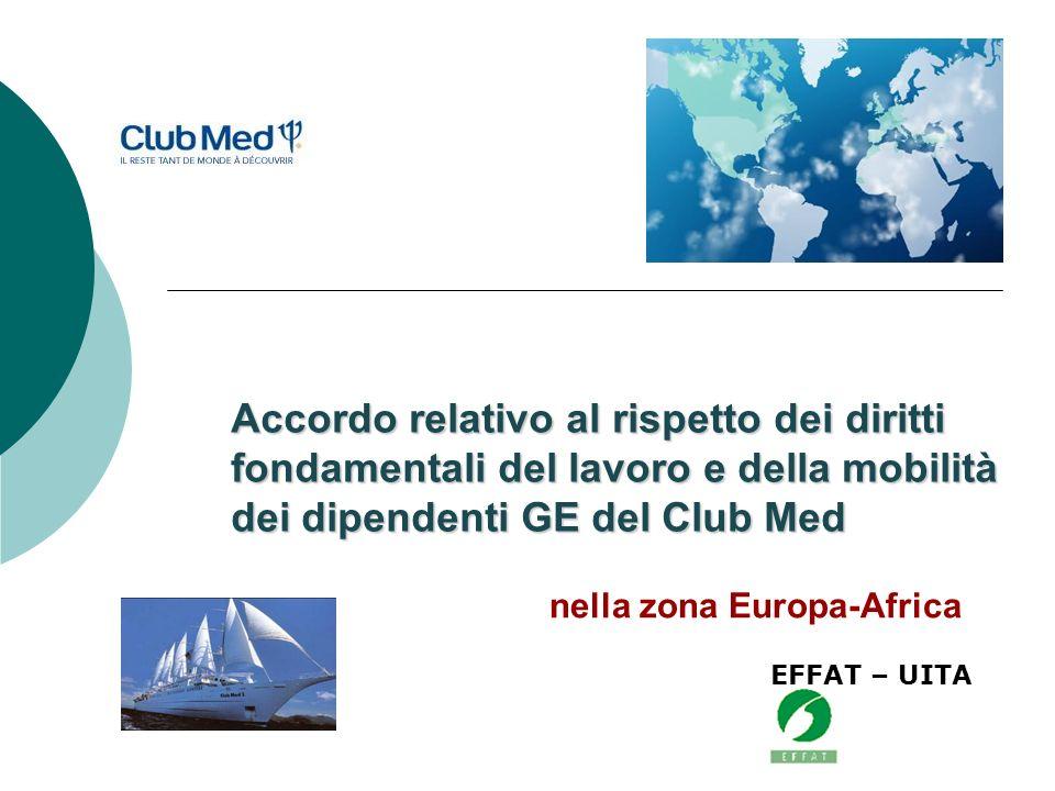 nella zona Europa-Africa Accordo relativo al rispetto dei diritti fondamentali del lavoro e della mobilità dei dipendenti GE del Club Med EFFAT – UITA