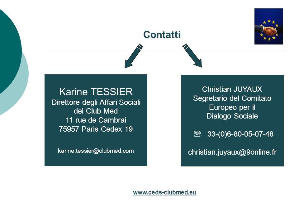 Christian JUYAUX Segretario del Comitato Europeo per il Dialogo Sociale 33-(0)6-80-05-07-48 christian.juyaux@9online.fr Karine TESSIER Direttore degli