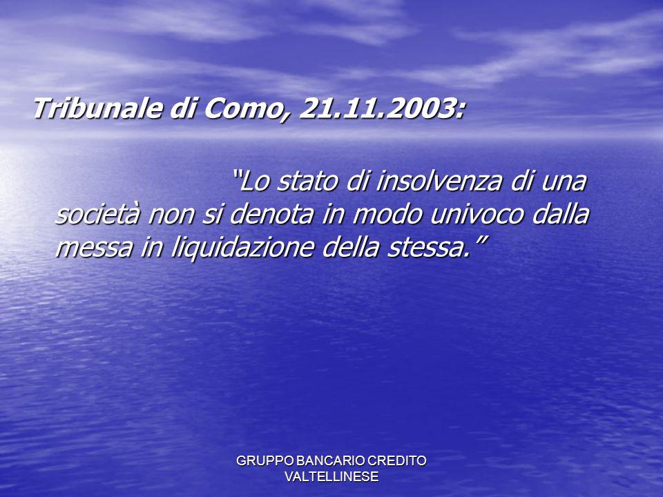 GRUPPO BANCARIO CREDITO VALTELLINESE Tribunale di Como, 21.11.2003: Lo stato di insolvenza di una società non si denota in modo univoco dalla messa in liquidazione della stessa.