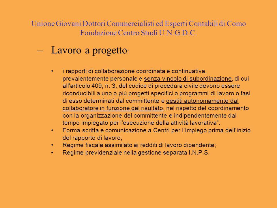 Unione Giovani Dottori Commercialisti ed Esperti Contabili di Como Fondazione Centro Studi U.N.G.D.C. –Lavoro a progetto : i rapporti di collaborazion