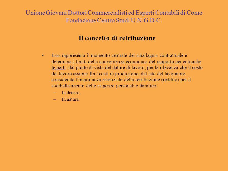 Unione Giovani Dottori Commercialisti ed Esperti Contabili di Como Fondazione Centro Studi U.N.G.D.C. Il concetto di retribuzione Essa rappresenta il