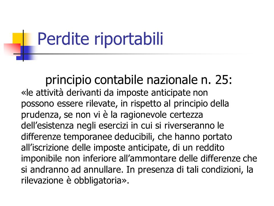 principio contabile nazionale n. 25: «le attività derivanti da imposte anticipate non possono essere rilevate, in rispetto al principio della prudenza