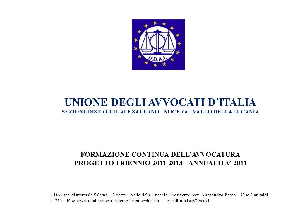UNIONE DEGLI AVVOCATI DITALIA SEZIONE DISTRETTUALE SALERNO – NOCERA – VALLO DELLA LUCANIA FORMAZIONE CONTINUA DELLAVVOCATURA PROGETTO TRIENNIO 2011-2013 - ANNUALITA 2011 UDAI sez.