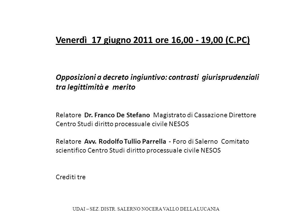 Venerdì 17 giugno 2011 ore 16,00 - 19,00 (C.PC) Opposizioni a decreto ingiuntivo: contrasti giurisprudenziali tra legittimità e merito Relatore Dr. Fr