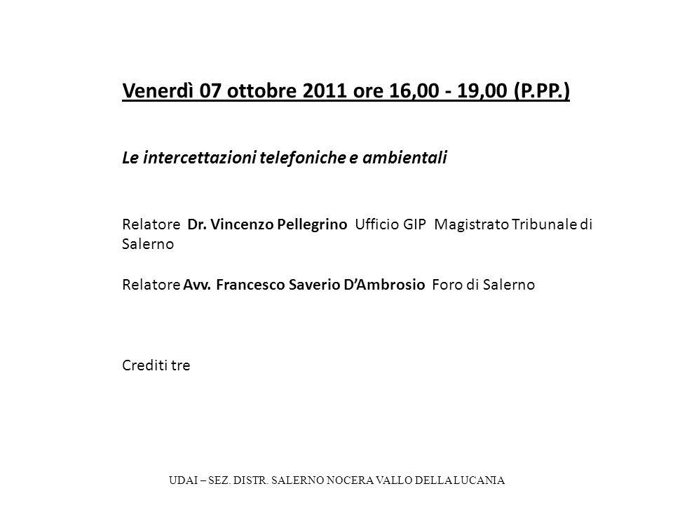 Venerdì 07 ottobre 2011 ore 16,00 - 19,00 (P.PP.) Le intercettazioni telefoniche e ambientali Relatore Dr. Vincenzo Pellegrino Ufficio GIP Magistrato