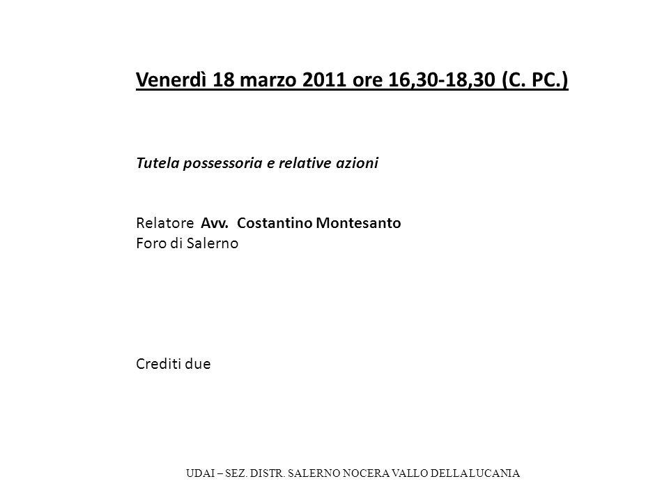 Venerdì 18 marzo 2011 ore 16,30-18,30 (C. PC.) Tutela possessoria e relative azioni Relatore Avv. Costantino Montesanto Foro di Salerno Crediti due