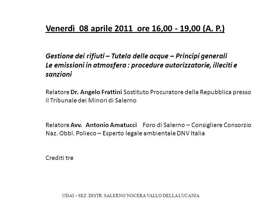 Venerdì 08 aprile 2011 ore 16,00 - 19,00 (A. P.) Gestione dei rifiuti – Tutela delle acque – Principi generali Le emissioni in atmosfera : procedure a