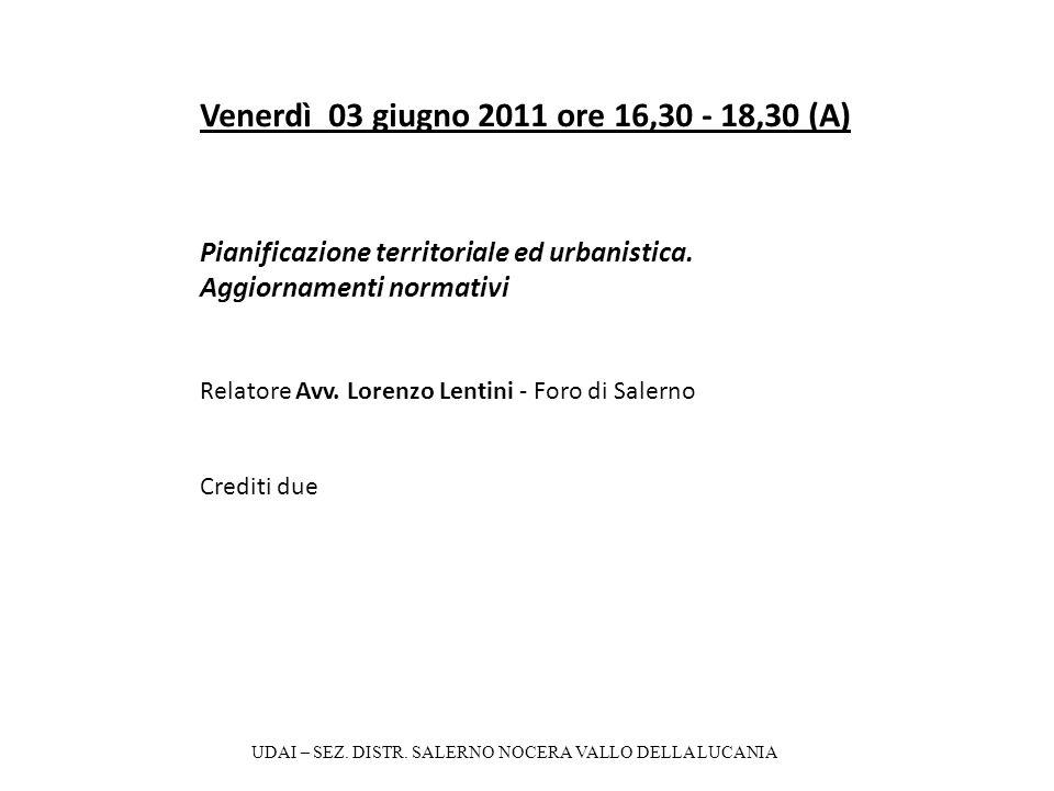 Venerdì 03 giugno 2011 ore 16,30 - 18,30 (A) Pianificazione territoriale ed urbanistica. Aggiornamenti normativi Relatore Avv. Lorenzo Lentini - Foro