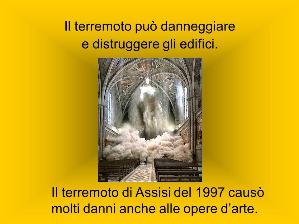 Il terremoto può danneggiare e distruggere gli edifici. Il terremoto di Assisi del 1997 causò molti danni anche alle opere darte.