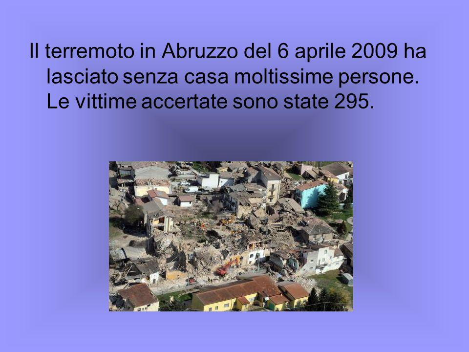 Il terremoto in Abruzzo del 6 aprile 2009 ha lasciato senza casa moltissime persone. Le vittime accertate sono state 295.