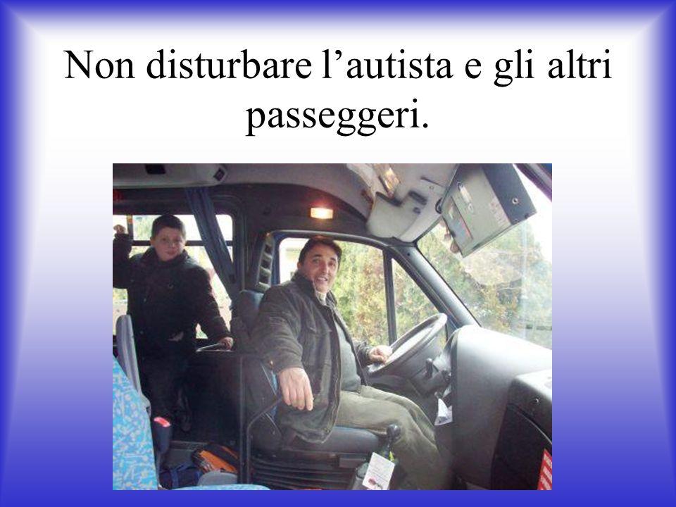 Non disturbare lautista e gli altri passeggeri.