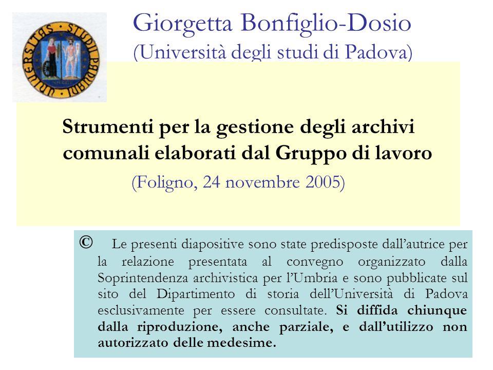 Giorgetta Bonfiglio-Dosio (Università degli studi di Padova) Strumenti per la gestione degli archivi comunali elaborati dal Gruppo di lavoro (Foligno,
