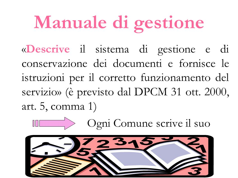Manuale di gestione «Descrive il sistema di gestione e di conservazione dei documenti e fornisce le istruzioni per il corretto funzionamento del servi