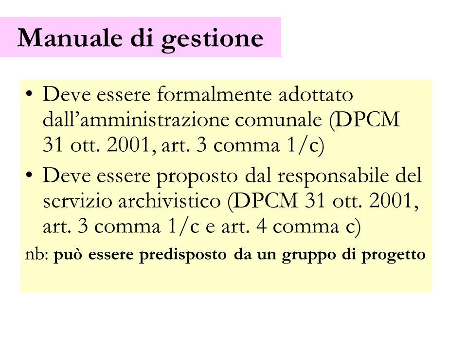 Manuale di gestione Deve essere formalmente adottato dallamministrazione comunale (DPCM 31 ott. 2001, art. 3 comma 1/c) Deve essere proposto dal respo