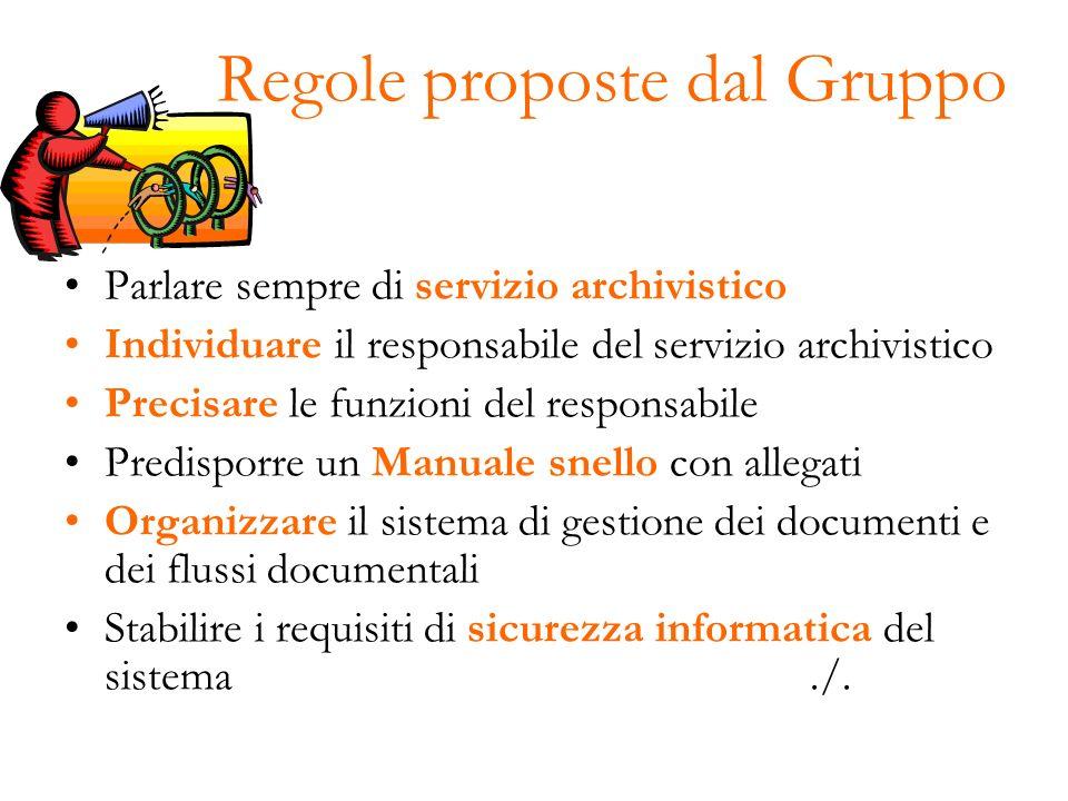 Regole proposte dal Gruppo Parlare sempre di servizio archivistico Individuare il responsabile del servizio archivistico Precisare le funzioni del res