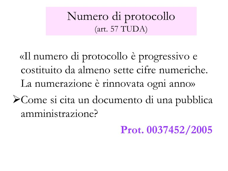 Numero di protocollo (art. 57 TUDA) «Il numero di protocollo è progressivo e costituito da almeno sette cifre numeriche. La numerazione è rinnovata og