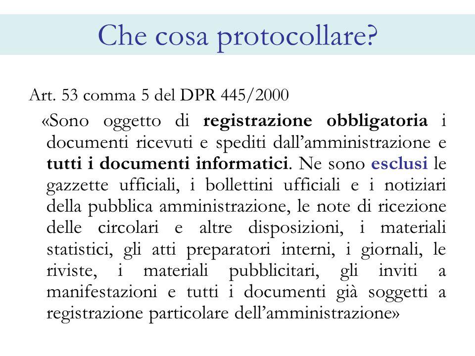 Che cosa protocollare? Art. 53 comma 5 del DPR 445/2000 «Sono oggetto di registrazione obbligatoria i documenti ricevuti e spediti dallamministrazione