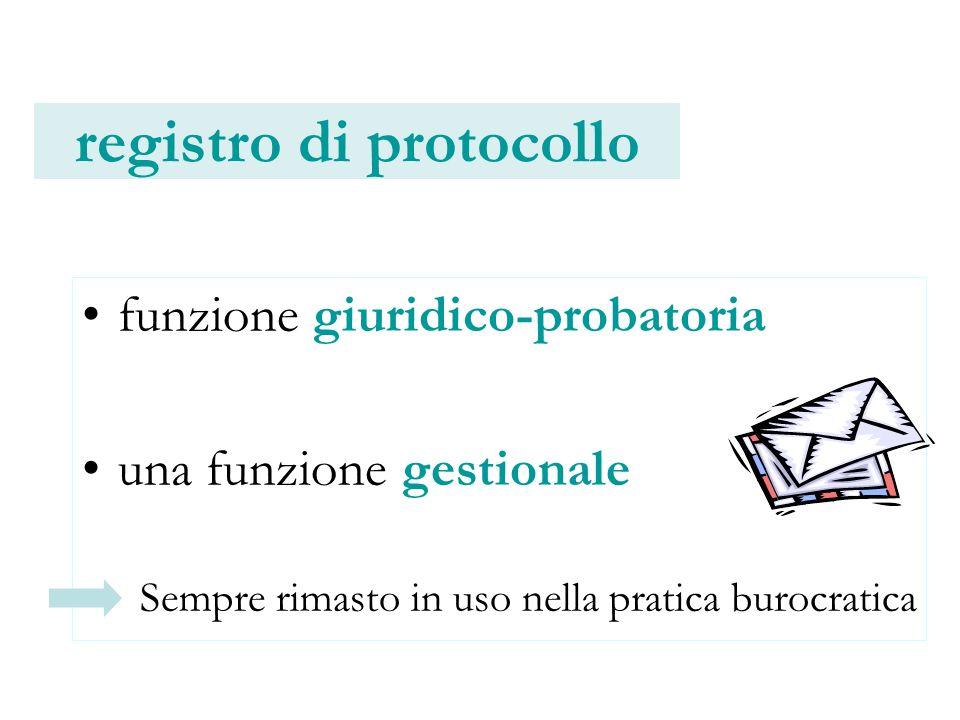 registro di protocollo funzione giuridico-probatoria una funzione gestionale Sempre rimasto in uso nella pratica burocratica