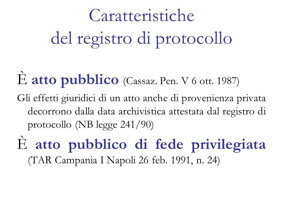 Caratteristiche del registro di protocollo È atto pubblico (Cassaz. Pen. V 6 ott. 1987) Gli effetti giuridici di un atto anche di provenienza privata