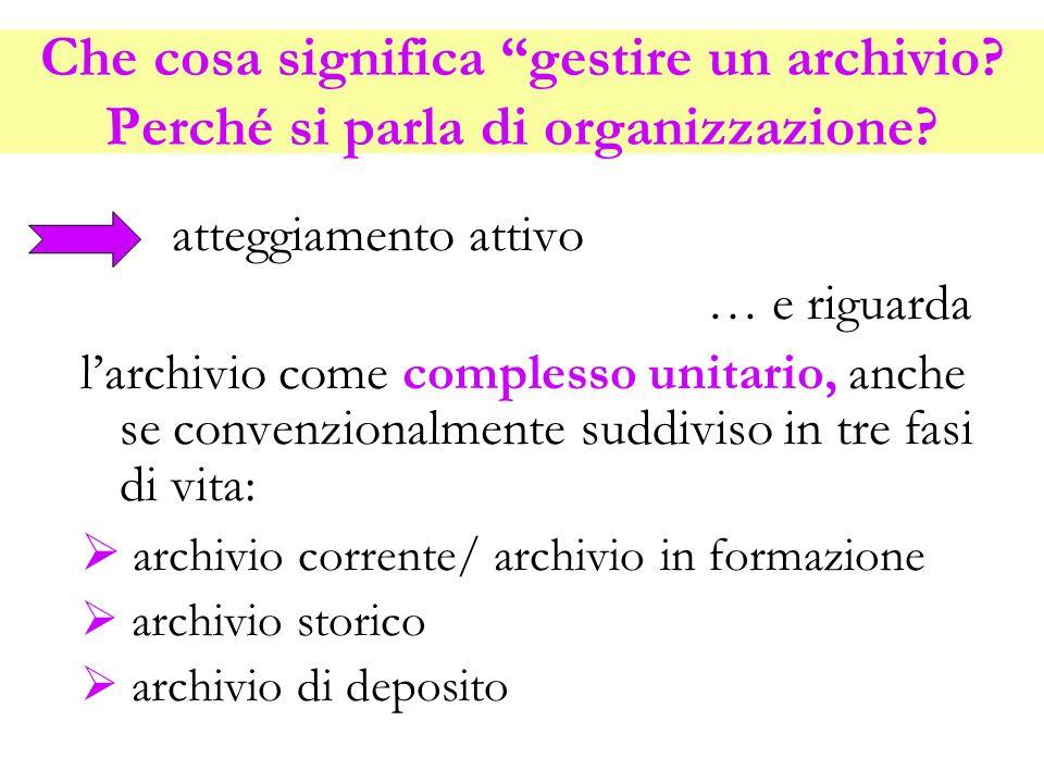 Che cosa significa gestire un archivio? Perché si parla di organizzazione? atteggiamento attivo … e riguarda larchivio come complesso unitario, anche
