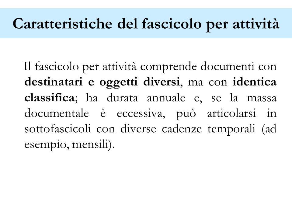 Caratteristiche del fascicolo per attività Il fascicolo per attività comprende documenti con destinatari e oggetti diversi, ma con identica classifica