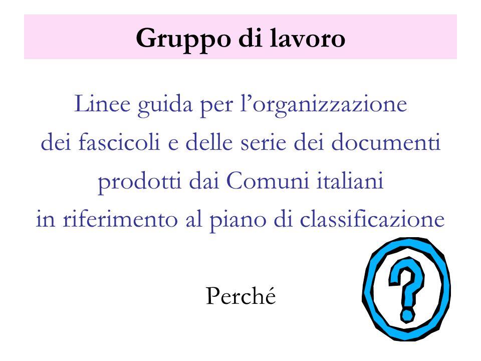 Gruppo di lavoro Linee guida per lorganizzazione dei fascicoli e delle serie dei documenti prodotti dai Comuni italiani in riferimento al piano di cla